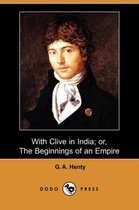 With Clive in India; Or, the Beginnings of an Empire (Dodo Press)