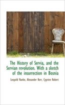 The History of Servia, and the Servian Revolution. with a Sketch of the Insurrection in Bosnia
