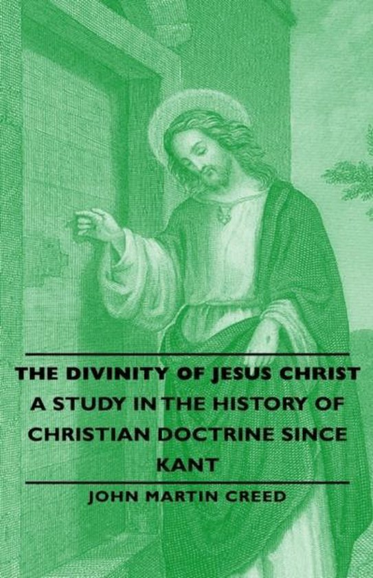 Boek cover The Divinity of Jesus Christ - A Study in the History of Christian Doctrine Since Kant van John Martin, Creed (Hardcover)