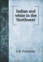 Indian and White in the Northwest