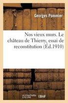 Nos Vieux Murs. Le Ch�teau de Thierry, Essai de Reconstitution