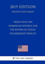 Treaty with the Dominican Republic for the Return of Stolen or Embezzled Vehicles (United States Treaty)