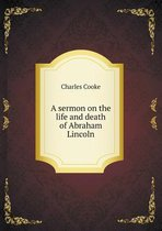 A Sermon on the Life and Death of Abraham Lincoln