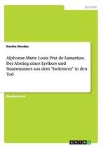 Alphonse-Marie Louis Prat de Lamartine. Der Abstieg eines Lyrikers und Staatsmannes aus dem Isolement in den Tod