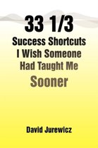 33 1/3 Success Shortcuts I Wish Someone Had Taught Me Sooner