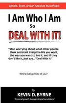 I Am Who I Am...So Deal With It!