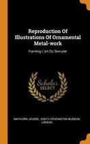 Reproduction of Illustrations of Ornamental Metal-Work