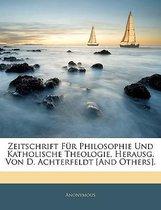 Zeitschrift Fur Philosophie Und Katholische Theologie, Herausg. Von D. Achterfeldt [And Others]. Elfter Jahrgang