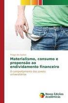 Materialismo, Consumo E Propensao Ao Endividamento Financeiro