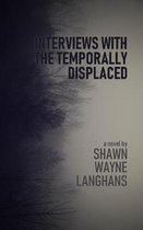 Interviews with the Temporally Displaced
