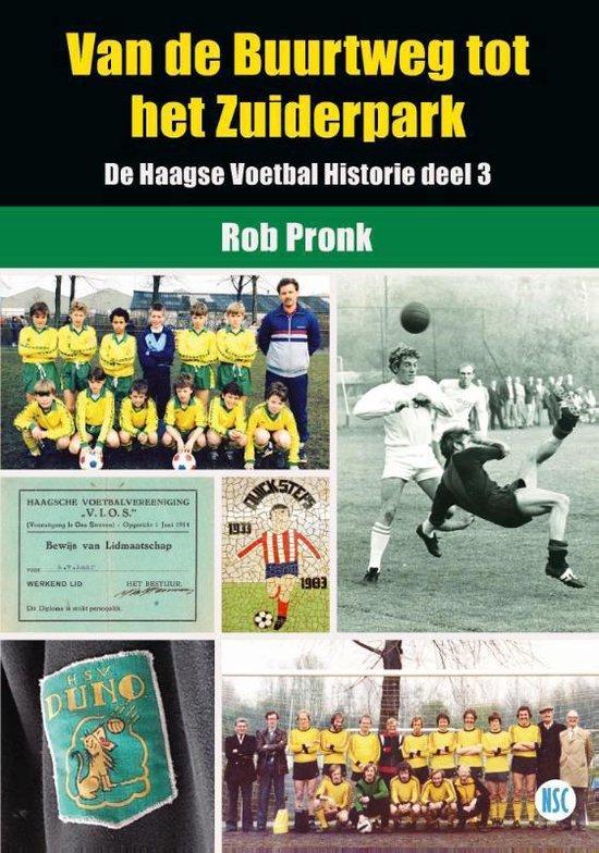 De Haagse Voetbal Historie 3 - Van de Buurtweg tot het Zuiderpark - Rob Pronk | Readingchampions.org.uk