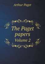The Paget Papers Volume 2