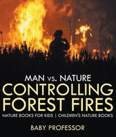 Man vs. Nature : Controlling Forest Fires - Nature Books for Kids   Children's Nature Books