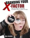 Omslag Branding Your X- Factor: How the Secret to Success is Already Right in Front of Your...