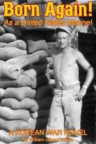 Born Again! As a United States Marine! A Korean War Novel