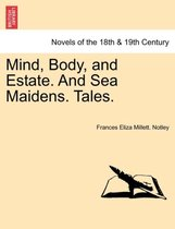 Mind, Body, and Estate. and Sea Maidens. Tales.