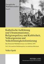 Katholische Aufklaerung Und Ultramontanismus, Religionspolizey Und Kultfreiheit, Volkseigensinn Und Volksfroemmigkeitsformierung