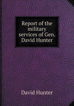 Report of the Military Services of Gen. David Hunter