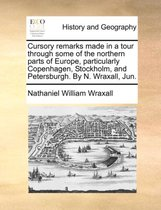 Cursory Remarks Made in a Tour Through Some of the Northern Parts of Europe, Particularly Copenhagen, Stockholm, and Petersburgh. by N. Wraxall, Jun.
