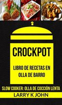 Crockpot: Libro de recetas en olla de barro (Slow Cooker: Olla De Coccion Lenta)