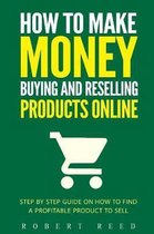 How to Make Money Buying and Reselling Products Online