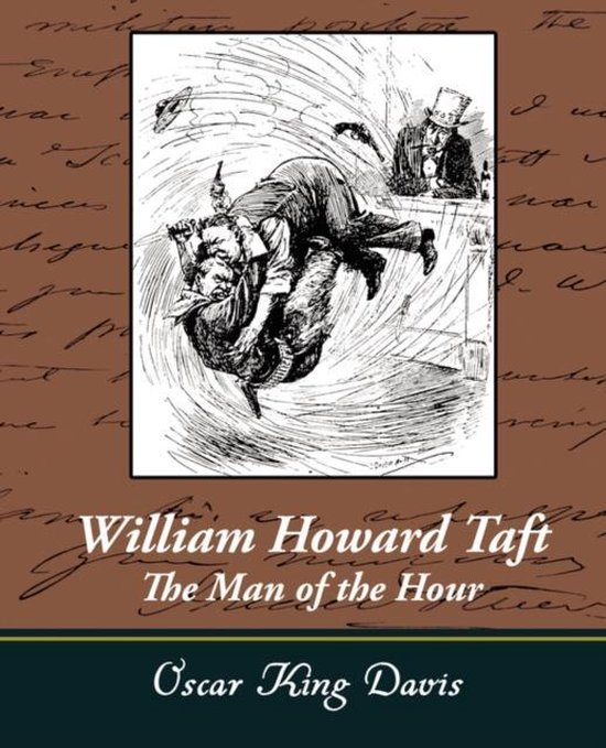 William Howard Taft - The Man of the Hour