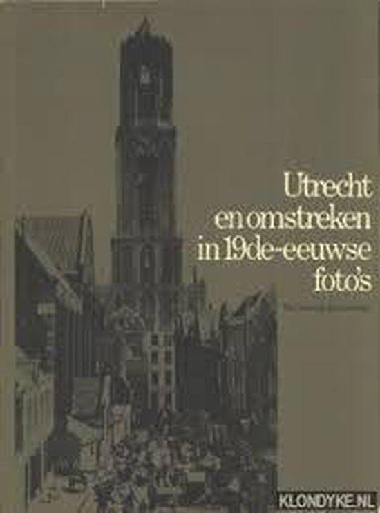 Utrecht en omstreken in de 19de-eeuwse foto's - Nieuwenhuyzen |