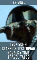 H. G. WELLS: 120+ Sci-Fi Classics, Dystopian Novels & Time Travel Tales
