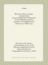 Journey to the Amur, . Committed by Order of the Siberian Department of the Imperial Russian Geographical Society in 1855