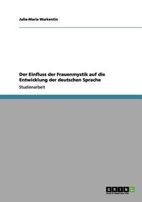 Der Einfluss der Frauenmystik auf die Entwicklung der deutschen Sprache