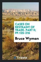 Cases on Restraint of Trade. Part II; Pp.125-216