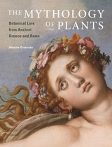 The Mythology of Plants - Botanical Lore From Ancient Greece and Rome