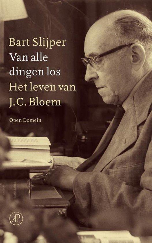 Van alle dingen los. Het leven van J.C. Bloem - Bart Slijper | Fthsonline.com