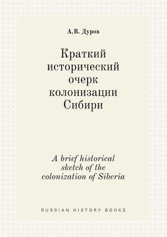A Brief Historical Sketch of the Colonization of Siberia