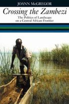 Crossing the Zambezi - The Politics of Landscape on a Central African Frontier