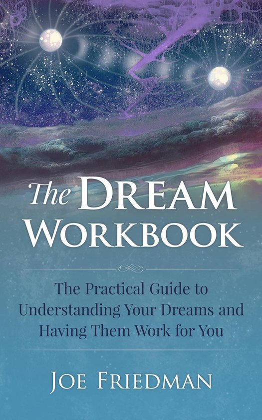 The Dream Workboook: The Practical Guide to Understanding Your Dreams and Having Them Work for You