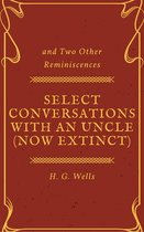Select Conversations with an Uncle (Now Extinct) and Two Other Reminiscences (Annotated)