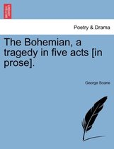 The Bohemian, a Tragedy in Five Acts [In Prose].