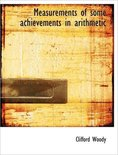 Measurements of Some Achievements in Arithmetic