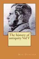 The History of Antiquity Vol V