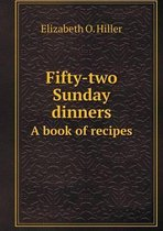Fifty-Two Sunday Dinners a Book of Recipes