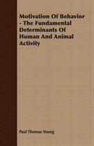Motivation Of Behavior - The Fundamental Determinants Of Human And Animal Activity