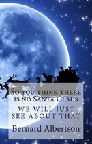 So You Think There Is No Santa Claus