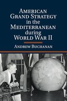 American Grand Strategy in the Mediterranean during World War II
