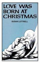 Love Was Born at Christmas