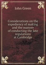 Considerations on the Expediency of Making and the Manner of Conducting the Late Regulations at Cambridge