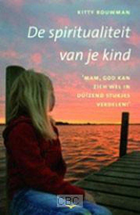De Spiritualiteit Van Je Kind - K. Bouwman |