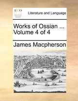 Works of Ossian ... Volume 4 of 4