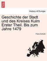 Geschichte Der Stadt Und Des Kreises Kulm Erster Theil. Bis Zum Jahre 1479