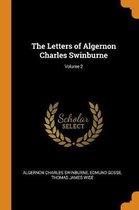 The Letters of Algernon Charles Swinburne; Volume 2